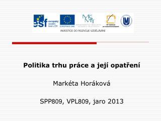 Politika trhu práce a její opatření Markéta Horáková SPP 809 , VPL 809 , jaro 2013