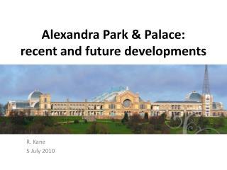 Alexandra Park & Palace:  recent and future developments