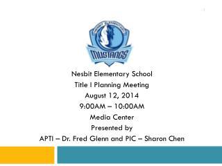 Nesbit Elementary School  Title I Planning Meeting August 12, 2014 9:00AM – 10:00AM Media Center