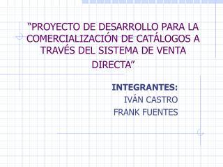 INTEGRANTES: IV Á N CASTRO FRANK FUENTES