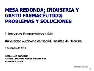 MESA REDONDA: INDUSTRIA Y GASTO FARMACÉUTICO; PROBLEMAS Y SOLUCIONES