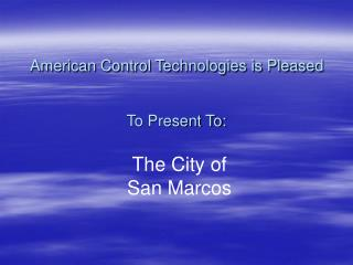 American Control Technologies is Pleased To Present To: