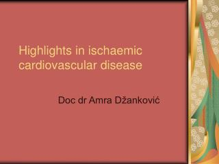 Highlights in ischaemic cardiovascular disease