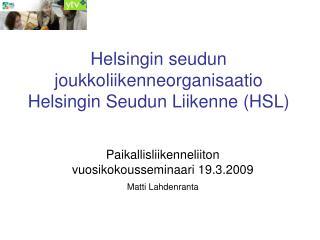 Helsingin seudun  joukkoliikenneorganisaatio  Helsingin Seudun Liikenne (HSL)