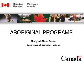 Aboriginal Affairs Branch Department of Canadian Heritage