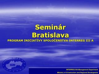 Seminár  Bratislava PROGRAM INICIATÍVY SPOLOČENSTVA  INTERREG III  A