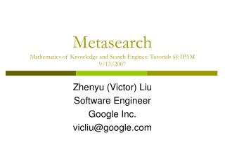 Metasearch Mathematics of Knowledge and Search Engines: Tutorials @ IPAM 9/13/2007