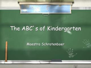 The ABC ' s of Kindergarten