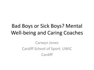 Bad Boys or Sick Boys? Mental Well-being and Caring Coaches