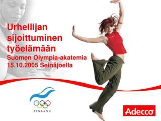 Urheilijan sijoittuminen työelämään Suomen Olympia-akatemia 15.10.2005 Seinäjoella