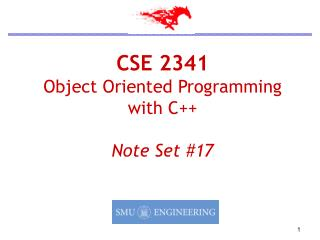 CSE 2341 Object Oriented Programming  with C++ Note Set #17