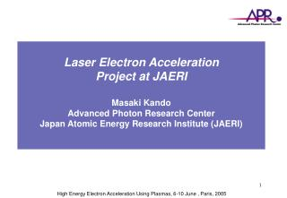 High Energy Electron Acceleration Using Plasmas, 6-10 June , Paris, 2005