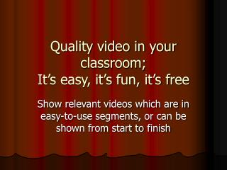 Quality video in your classroom; It's easy, it's fun, it's free