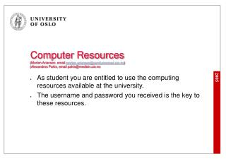 As student you are entitled to use the computing resources available at the university.