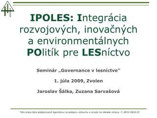 IPOLES: I ntegrácia rozvojových, inova č ných aenvironmentálnych PO litík pre LES níctvo