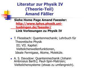 Literatur zur Physik IV            (Theorie-Teil)            Amand Fäßler