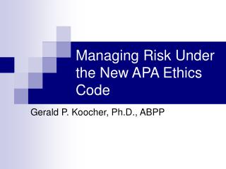 Managing Risk Under the New APA Ethics Code