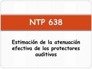 NTP 638 Estimación de la atenuación efectiva de los protectores auditivos
