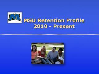 MSU Retention Profile 2010 - Present