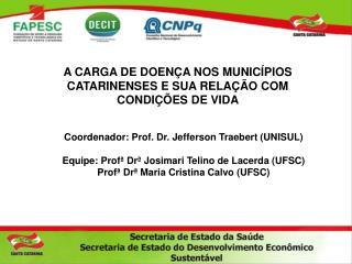 Coordenador: Prof. Dr. Jefferson Traebert (UNISUL)