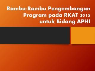 Rambu-Rambu Pengembangan  Program  pada RKAT 2015  untuk Bidang APHI