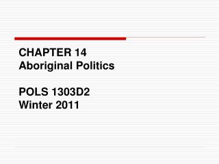 CHAPTER 14 Aboriginal Politics POLS 1303D2 Winter 2011