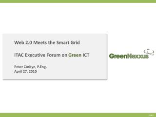 Web 2.0 Meets the Smart Grid ITAC Executive Forum on  Green  ICT Peter Corbyn, P.Eng.