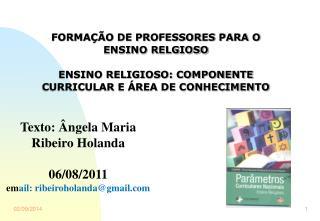 Texto: Ângela Maria Ribeiro Holanda 06/08/2011 em ail: ribeiroholanda@gmail
