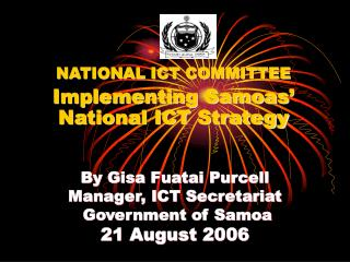 By Gisa Fuatai Purcell Manager, ICT Secretariat  Government of Samoa 21 August 2006