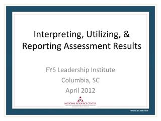 Interpreting, Utilizing, & Reporting Assessment Results