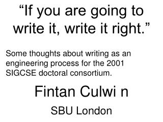 """If you are going to  write it, write it right."""