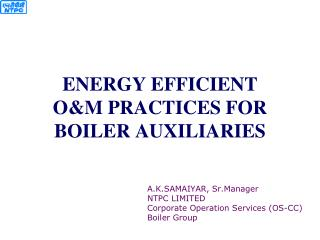 ENERGY EFFICIENT  O&M PRACTICES FOR  BOILER AUXILIARIES