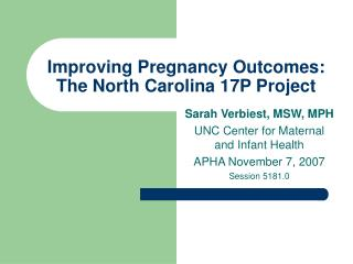 Improving Pregnancy Outcomes: The North Carolina 17P Project