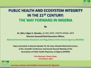 PUBLIC HEALTH AND ECOSYSTEM INTEGRITY  IN THE 21 ST  CENTURY:   THE WAY FORWARD IN NIGERIA