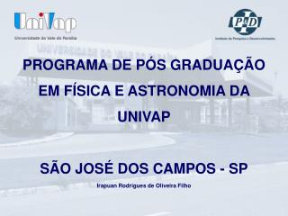 PROGRAMA DE PÓS GRADUAÇÃO EM FÍSICA E ASTRONOMIA DA UNIVAP SÃO JOSÉ DOS CAMPOS - SP