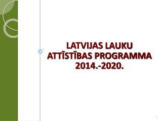 LATVIJAS  LAUKU ATTĪSTĪBAS PROGRAMMA 2014.-2020.