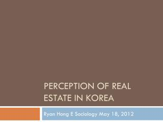 PERCEPTION OF REAL ESTATE IN KOREA