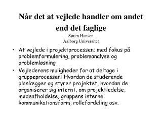 Når det at vejlede handler om andet end det faglige Søren Hansen Aalborg Universitet