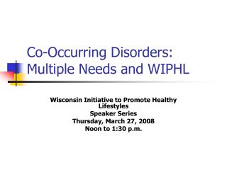 Co-Occurring Disorders:  Multiple Needs and WIPHL