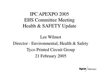 IPC APEXPO 2005 EHS Committee Meeting Health & SAFETY Update