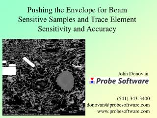 Pushing the Envelope for Beam Sensitive Samples and Trace Element Sensitivity and Accuracy