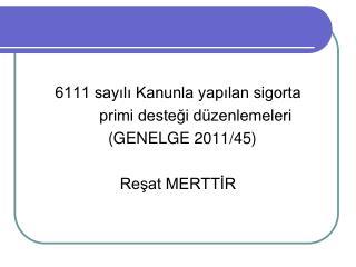 6111 sayılı Kanunla yapılan sigorta            primi desteği düzenlemeleri   (GENELGE 2011/45)