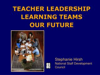 TEACHER LEADERSHIP LEARNING TEAMS  OUR FUTURE