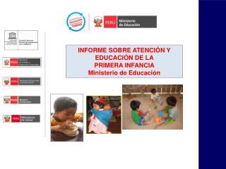 INFORME SOBRE ATENCIÓN Y EDUCACIÓN DE LA  PRIMERA INFANCIA   Ministerio de Educación