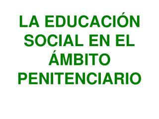 LA EDUCACIÓN SOCIAL EN EL ÁMBITO PENITENCIARIO