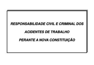 RESPONSABILIDADE CIVIL E CRIMINAL DOS ACIDENTES DE TRABALHO PERANTE A NOVA CONSTITUIÇÃO