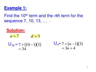 Example 1:  Find the 10 th  term and the  n th term for the sequence 7, 10, 13, …  .