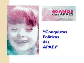"""""""Conquistas  Políticas  das  APAEs"""""""