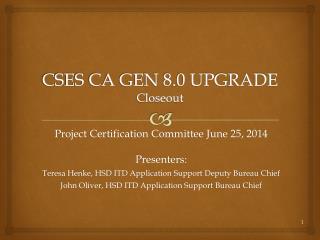 CSES CA GEN 8.0 UPGRADE Closeout
