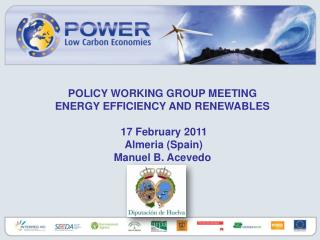 POLICY WORKING GROUP MEETING ENERGY EFFICIENCY AND RENEWABLES 17 February 2011   Almeria (Spain)